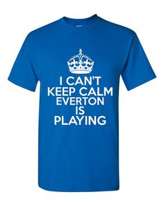 Can't Keep Calm EVERTON Playing Sports Soccer T Shirt Makes Great Futbol T Shirt Unisex Ladies Mens Shirt Great Soccer Shirt