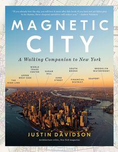 Magnetic city : a walking companion to New York / Justin Davidson New York : Spiegel & Grau, [2017]