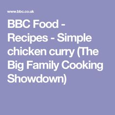 BBC Food - Recipes - Simple chicken curry (The Big Family Cooking Showdown)