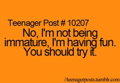 Teenager Posts...I don't know because I'm not a teen and I live by this...lol