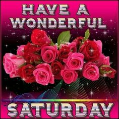Have A Wonderful Saturday Quote With Roses Happy Saturday Quotes, Saturday Greetings, Good Morning Happy Saturday, Good Evening Greetings, Saturday Saturday, Good Morning Good Night, Happy Weekend, Good Morning Images Hd, Morning Pictures