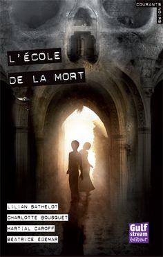 L'École de la mort  Auteurs : BATHELOT Lilian - BOUSQUET Charlotte- CAROFF Martial- ÉGÉMAR Béatrice Illustrateur : POLICE Aurélien