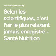 Selon les scientifiques, c'est l'air le plus relaxant jamais enregistré - Santé Nutrition