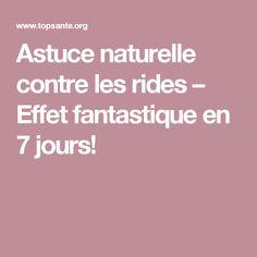 Astuce naturelle contre les rides – Effet fantastique en 7 jours!