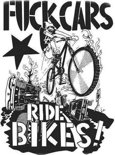 fuck cars and ride your bike :D