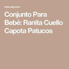 Conjunto Para Bebé: Ranita Cuello Capota Patucos