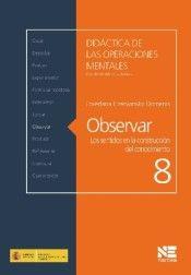 Observar : los sentidos en la construcción del conocimiento / Lorena Czerwinsky Domenis