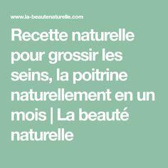 Recette naturelle pour grossir les seins, la poitrine naturellement en un mois | La beauté naturelle