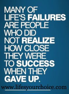 Never give up. #success #quote #failures #choices #life #actions #change