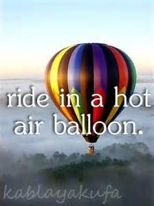 I think riding in a hot air balloon in Malibu would be so beautiful to do, especially while the sun is setting! Although it may be a little scary, I would go with my future husband so i could hold his hand while we float higher and higher!