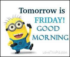 Good Morning Tomorrow Is Friday Minion Quote - Amerikanische Geschichte Funny Minion Memes, Minions Quotes, Minions Minions, Funniest Memes, Tomorrow Is Friday, Friday Saturday Sunday, Karma, Thursday Quotes, Good Morning Quotes