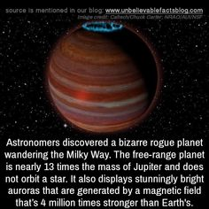 Astronomers discovered a bizarre rogue planet wandering the Milky Way. The free-range planet is nearly 13 times the mass of Jupiter and does not orbit a star. It also displays stunningly bright auroras that are generated by a magnetic field that's Astronomy Facts, Astronomy Science, Space And Astronomy, Some Amazing Facts, Interesting Facts About World, Unbelievable Facts, Physics Facts, Cool Science Facts, Life Science