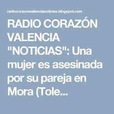 """RADIO CORAZÓN VALENCIA  """"NOTICIAS"""": Una mujer es asesinada por su pareja en Mora (Tole..."""