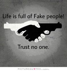 Life is full of fake people. Trust no one. Picture Quotes.