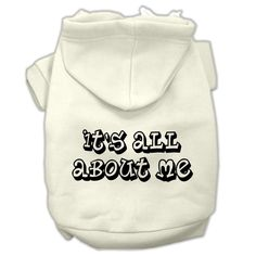 It's All About Me Screen Print Pet Hoodies Cream Size XL (16)