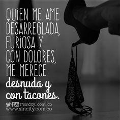 De la única manera!  #frases #frasessincity #sincity #sincitycolombia #colombia #desarreglada #furiosa #dolores #condolores #desnuda #contacones #tocones #tacos #mujer #bnw #lenceria #sexy