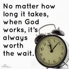 When God works, it is worth the wait. Do you agree?