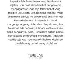 """Tere Liye - """"Lepaskanlah. Maka besok lusa, jika dia cinta sejatimu, dia pasti akan kembali dengan..."""". inspirational, love-story, love"""