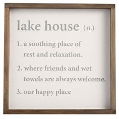 "Help your weekend lake guests understand what lake life is all about with a Webster like explanation. This whimsical sign features a copy style right out of a dictionary. A great sign for one of your guest rooms at the lake. The sign measures 13"" x 13"" and is framed with a thick wood boarder (not under glass)."