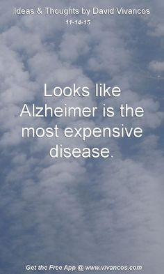 Looks like Alzheimer is the most expensive disease. [November 14th 2015] https://www.youtube.com/watch?v=sXkOZnySTb8