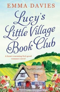 books, cover of Lucy's Little Village Book Club by Emma Davies, Romance Novels For Bookworms Books To Buy, I Love Books, Good Books, Books To Read, My Books, Teen Books, Best Romance Novels, Romance Books, Book Nerd