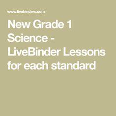 New Grade 1 Science - LiveBinder Lessons for each standard