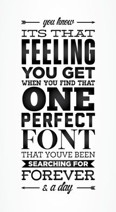 Typography...this is SO.DARN.TRUE.