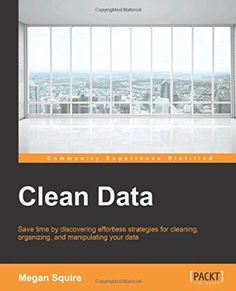 "Read ""Clean Data"" by Megan Squire available from Rakuten Kobo. If you are a data scientist of any level, beginners included, and interested in cleaning up your data, this is the book . Data Cleansing, Data Quality, Line Graphs, Thing 1, Big Data, Data Data, Business Intelligence, Data Science"