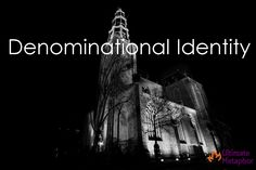 Denominational Identity | .life is a metaphor.