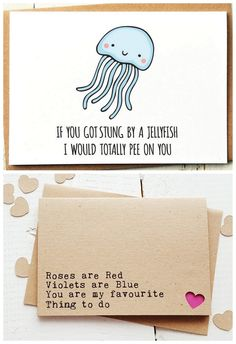 "18 Totally Naughty + Funny Valentines Cards for Him (or Her) : ""If you got stung by a jelly fish I would totally pee on you."" and ""Roses are red, violets are blue, you are my favourite thing to do!"" Click to grab them here!"