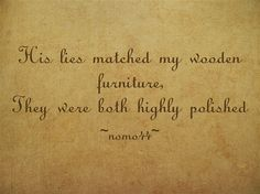 His lies matched my wooden furniture, they were both highly polished..nomo44~