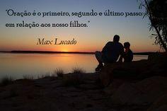 primeira segunda e última atidude #OraçãoFilhos #MaxLucado Max Lucado, Celestial, Sunset, Nature, Travel, Life, Outdoor, Amor, Happiness