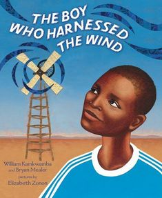 14 year old William Kamkwamba built a windmill to produce electricity for his village in Malawi