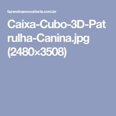 Caixa-Cubo-3D-Patrulha-Canina.jpg (2480×3508)
