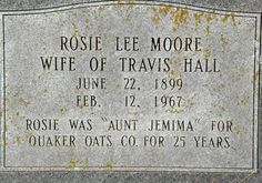 "Rosie Lee Moore wife of Travis Hall (June Rosie was ""Aunt Jemima"" for Quaker Oats Co. for 25 years, Blackjack, Texas Cemetery Monuments, Cemetery Headstones, Old Cemeteries, Cemetery Art, Graveyards, 6 Feet Under, Unusual Headstones, Titanic Artifacts, Famous Tombstones"