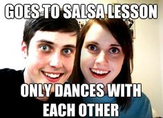 Goes to salsa lesson— only dances with each other