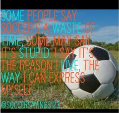 I wish I could tell that to everyone who hates sports or more likely to the people who particularly hate soccer.