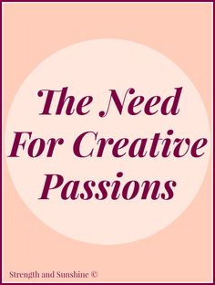 The Need For Creative Passions | Strength and Sunshine @RebeccaGF666