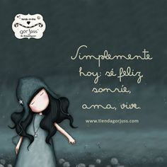 Simplemente hoy sé feliz, sonríe, ama, vive. Wise Quotes, Inspirational Quotes, Quotes En Espanol, Sweetest Day, Special Quotes, Words Worth, Spanish Quotes, Messages, Good Thoughts