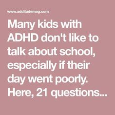Many kids with ADHD don't like to talk about school, especially if their day went poorly. Here, 21 questions parents can ask to encourage better communication and open, honest dialogue with their child. Adhd Odd, Adhd And Autism, 21 Questions, This Or That Questions, Adhd Signs, Autism Signs, Adhd Help, Adhd Diet, Adhd Strategies