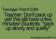 "every single day....what bothered me most was when teachers purposely kept till teaching up until the bell rang, and you're just sitting there packing up quietly and thinking, ""I understand that this is important, but what you don't understand is that my next class is at the completely other end of the school, and that teacher will literally kill me if I'm late"""