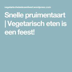 Snelle pruimentaart | Vegetarisch eten is een feest!