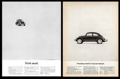 Think small - VW Beetle. Google Image Result for http://designshack.co.uk/wp-content/uploads/famouscampaigns-2.jpg