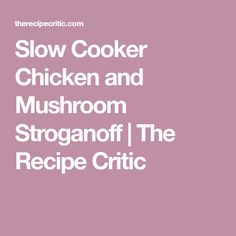 Slow Cooker Chicken and Mushroom Stroganoff | The Recipe Critic