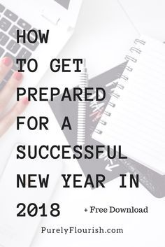 Get prepared and organized for a successful new year in 2018 by starting now and planning for success. Create goals and new years resolutions that you'll actually get done and celebrate tiny accomplishments. Free Printable Download Worksheet included. Organization , minimalism , simplicity , goal setting , personal growth , planning , planner