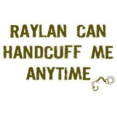 Raylan Givens-yes, yes he can. :)
