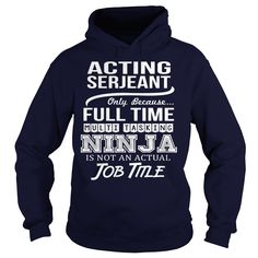 Awesome ᑐ Tee For Acting Serjeant***How to ? 1. Select color 2. Click the ADD TO CART button 3. Select your Preferred Size Quantity and Color 4. CHECKOUT! If you want more awesome tees, you can use the SEARCH BOX and find your favorite !!id1