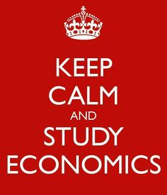 Keep Calm and Study Economics!