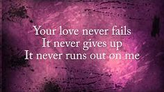 your love never fails never gives up never runs out on me - YouTube