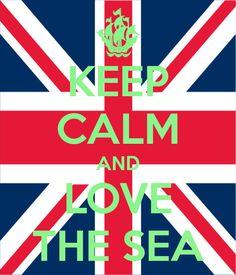 KEEP CALM AND LOVE THE SEA